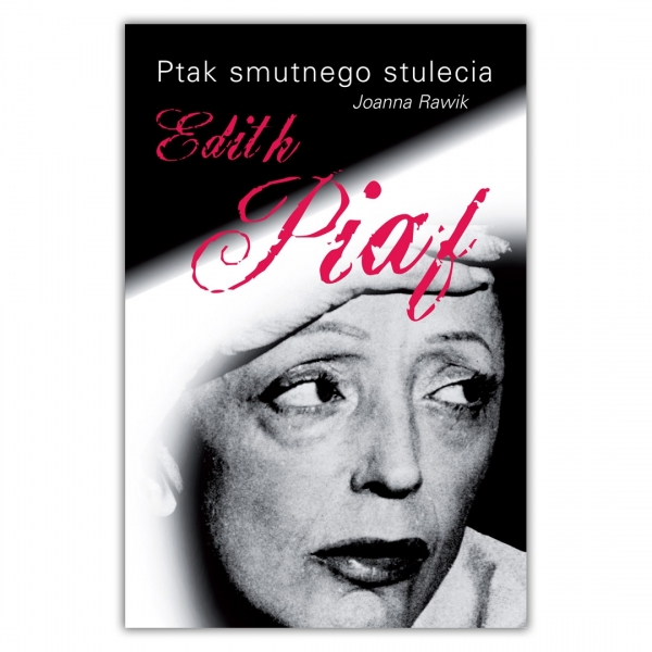 Ptak smutnego stulecia. Edith Piaf
